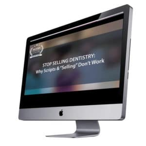 Stop Selling Dentistry: Why Scripts & Selling Don't Work Webinar