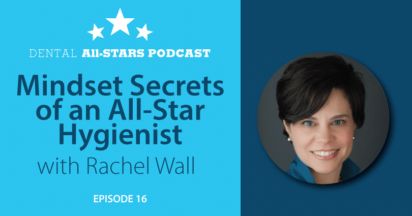 Mindset Secrets of an All-Star Hygienist with Rachel Wall