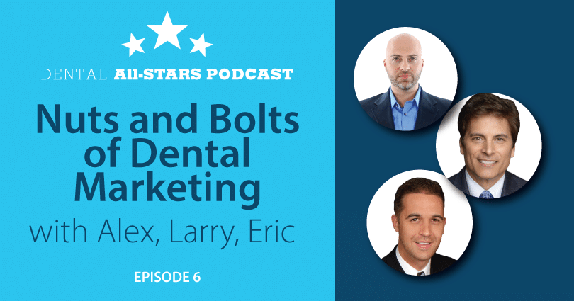 Nuts and Bolts of Dental Marketing with Alex, Larry, & Eric