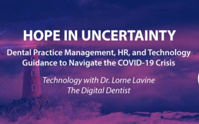 Hope In Uncertainty: Part 3 – Technology Issues with Dr. Lorne Lavine, The Digital Dentist